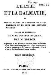 L'Illyrie et la Dalmatie ou moeurs, usages et costumes de leurs habitans: Volume1