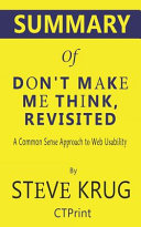 Summary of Don t Make Me Think  Revisited by Steve Krug   a Common Sense Approach to Web Usability PDF