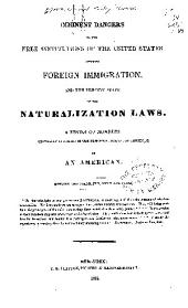 Imminent Dangers to the Free Institutions of the United States Through Foreign Immigration, and the Present State of the Naturalization Laws: A Series of Numbers, Originally Published in the New-York Journal of Commerce