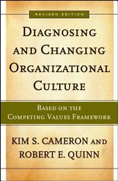 Diagnosing and Changing Organizational Culture: Based on the Competing Values Framework, Edition 2
