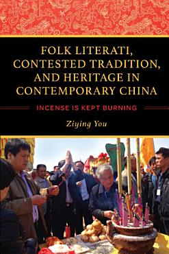 Folk Literati  Contested Tradition  and Heritage in Contemporary China PDF