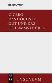 De finibus bonorum et malorum / Das höchste Gut und das schlimmste Übel: Lateinisch und deutsch