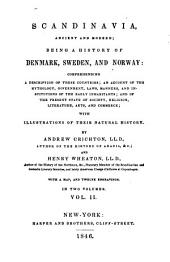 Scandinavia, Ancient and Modern: Being a History of Denmark, Sweden, and Norway...with Illustrations of Their Natural History, Volume 2