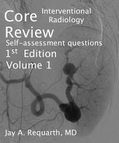 Core Interventional Radiology Review: Self Assessment Questions, Volume 1