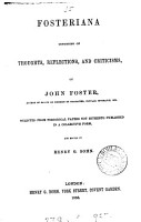 Fosteriana  consisting of thoughts  reflections  and criticisms of John Foster   selected from periodical papers not hitherto published in a collective form  PDF