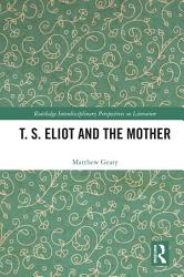 T  S  Eliot and the Mother PDF