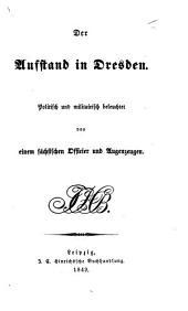 Die Ereignisse in Dresden vom 2. bis 9. Mai 1849: nach eignen Erlebnissen, actenkundigen und sonstigen zuverlässigen Nachrichten