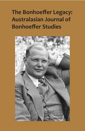 The Bonhoeffer Legacy: Australasian Journal of Bonhoeffer Studies, Vol 2: Australasian Journal of Bonhoeffer Study Vol 2, Volume 2