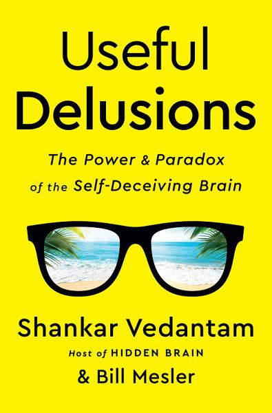 Download Useful Delusions  The Power and Paradox of the Self Deceiving Brain Book