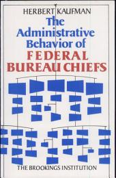 The Administrative Behavior of Federal Bureau Chiefs