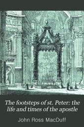The Footsteps of St. Peter: Being the Life and Times of the Apostle