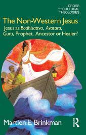 The Non-Western Jesus: Jesus as Bodhisattva, Avatara, Guru, Prophet, Ancestor or Healer?