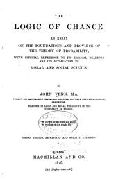 The Logic of Chance: An Essay on the Foundations and Province of the Theory of Probability, with Especial Reference to Its Logical Bearings and Its Application to Moral and Social Science