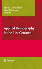 Applied Demography in the 21st Century: Selected Papers from the Biennial Conference on Applied Demography, San Antonio, Teas, Januara 7-9, 2007