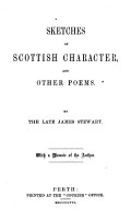 Sketches of Scottish Character  and Other Poems  The Late James Steward  With a Memoir of the Author PDF