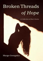 Broken Threads of Hope: A Collection of Short Stories