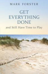 Get Everything Done: And Still Have Time to Play
