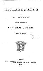 Michaelmarsh and its antiquities: together with notices of the New Forest, Hampshire. [By A. W.]