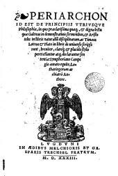 Periarchon id est de Principüs Utriusque Pholosophice in quo preclarissima...