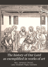The History of Our Lord as Exemplified in Works of Art: With that of His Types; St. John the Baptist and Other Persons of the Old and New Testament, Volume 2