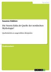Die Snorra Edda als Quelle der nordischen Mythologie?: Quellenkritik an ausgewählten Beispielen