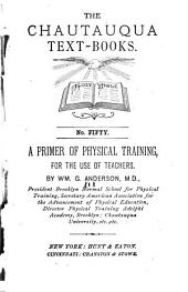 A Primer of Physical Training, for the Use of Teachers
