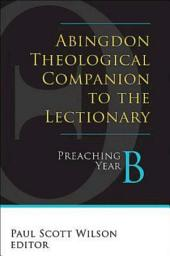 Abingdon Theological Companion to the Lectionary: Preaching Year B