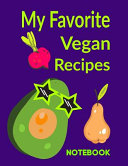 My Favorite Vegan Recipes Notebook: Recipes Pages for You to Fill with Alternating Blank Lined Journal Paper for Avocado Lovers