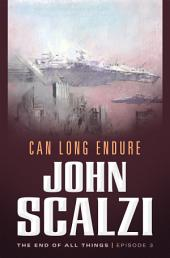 The End of All Things #3: Can Long Endure: The End of All Things