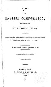 Aids to English Composition, Prepared for Students of All Grades: Embracing Specimens and Examples of School and College Exercises and Most of the Higher Departments of English Composition, Both in Prose and Verse