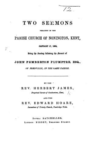 Two Sermons preached in the Parish Church of Nonington  Kent  January 17  1864  being the Sunday following the funeral of J  P  Plumptre     By the Rev  H  James and the Rev  E  Hoare