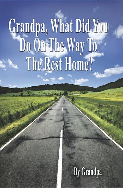 Download Grandpa  What Did You Do on the Way to the Rest Home  Book