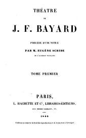 Théatre de Bayard: Précédé d'une notice par Eugène Scribe, Volume1