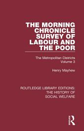 The Morning Chronicle Survey of Labour and the Poor: The Metropolitan Districts, Volume 3