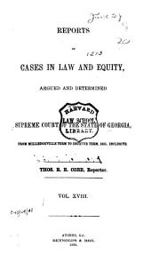 Reports of Cases in Law and Equity, Argued and Determined in the Supreme Court of the State of Georgia, in the Year ...: Volume 18
