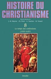Le temps des confessions (1530-1620): Histoire du christianisme