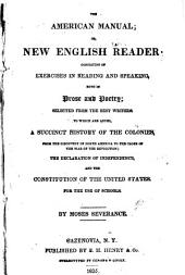 The American manual, or, New English reader: consisting of exercises in reading and speaking, both in prose and poetry, selected from the best writers : to which are added a succinct history of the colonies, from the discovery of North America to the close of the War of the Revolution, the Declaration of Independence, and the Constitution of the United States