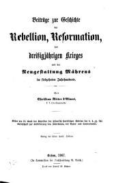 Beiträge zur Geschichte der Rebellion, Reformation des dreissigjährigen Krieges und der Neugestaltung Mährens im siebzehnten Jahrhunderte: Band 1;Band 16