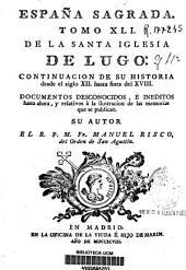 España sagrada: continuación de su historia desde el siglo XII hasta fines del XVIII .... De la Santa Iglesia de Lugo. Tomo XLI