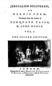Jerusalem Delivered; an Heroic Poem: Translated from the Italian of Torquato Tasso, by John Hoole. Vol. I(-II).