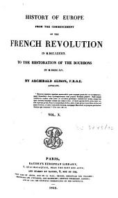 History of Europe: From the Commencement of the French Revolution in M.DCC.LXXXIX to the Restoration of the Bourbons in M.DCCC.XV.