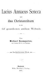Lucius Annaeus Seneca und das Christenthum in der tief gesunkenen antiken Weltzeit