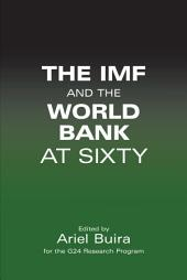 The IMF and the World Bank at Sixty