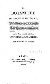 La botanique historique et littéraire: suivie d'une nouvelle intitulée Les fleurs, ou les artistes