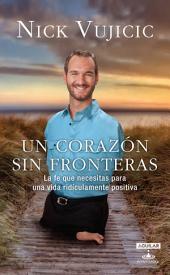 Un corazón sin fronteras: La fe que necesitas para una vida ridiculamente positiva