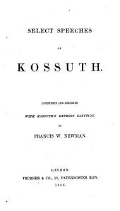 Select speeches, condensed and abridged, with Kossuth's express sanction, by F. W. Newman