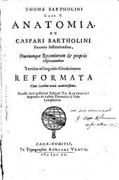 Thomae Bartholini Casp. F. Anatomia, ex Caspari Bartholini parentis institutionibus, omniumque recentiorum et propriis observationibus: Volume 1