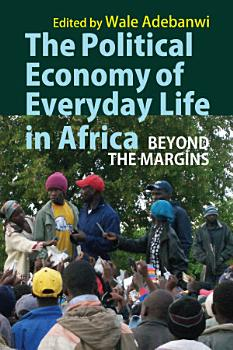 The Political Economy of Everyday Life in Africa PDF