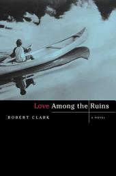 Love Among the Ruins: A Novel