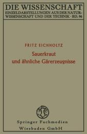 Sauerkraut und ähnliche Gärerzeugnisse: Geschichte, Biologie und Bedeutung für die Ernährung von Mensch und Tier